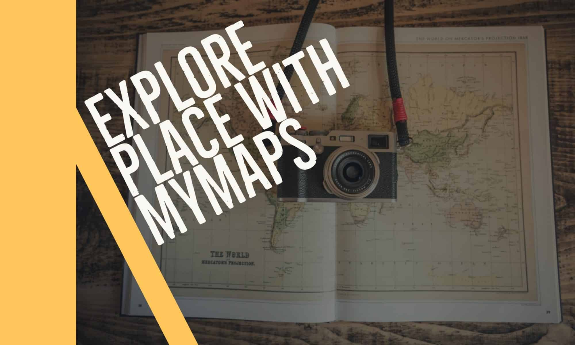 Explore Place with MyMaps