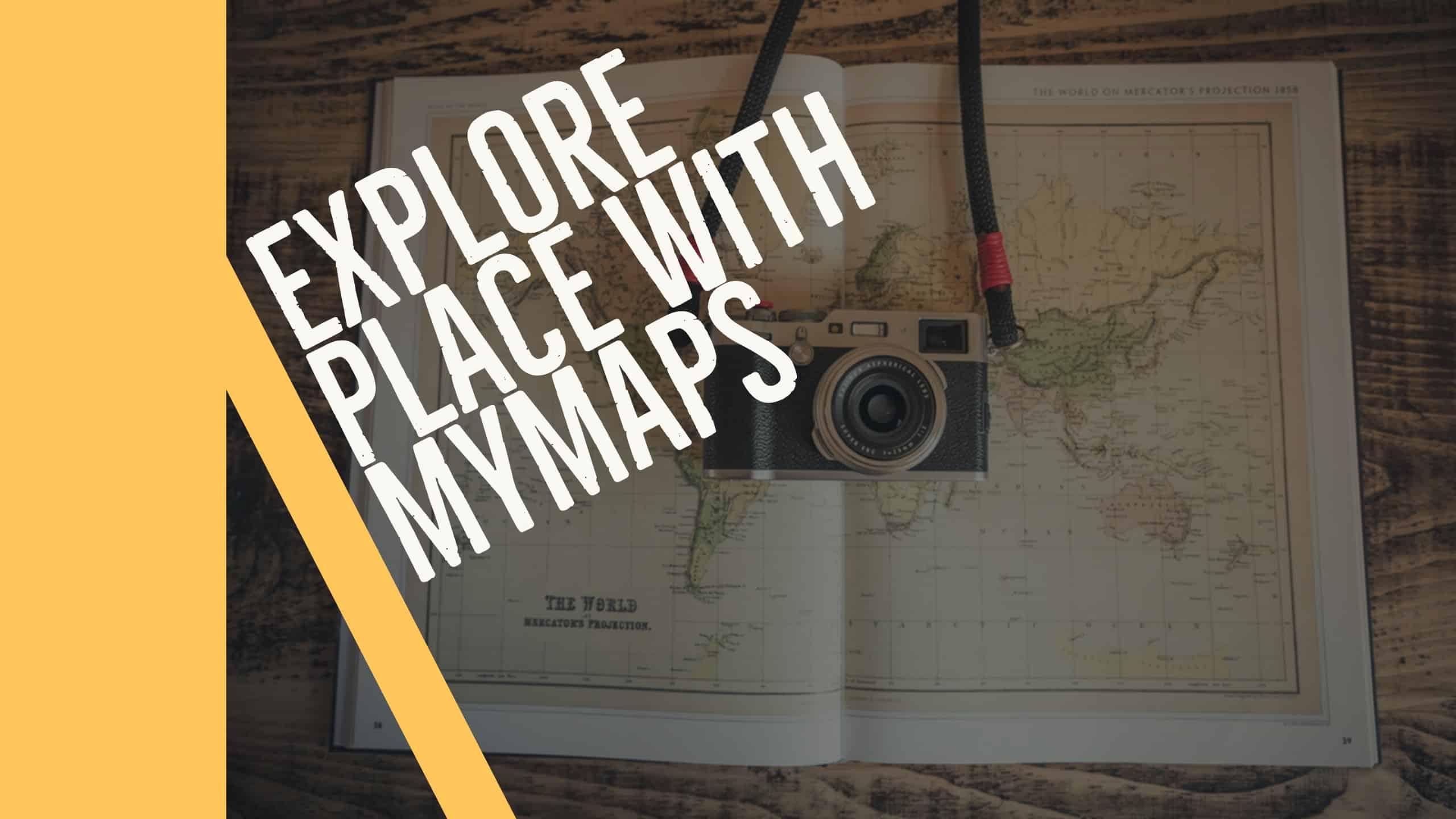 Explore Place with MyMaps