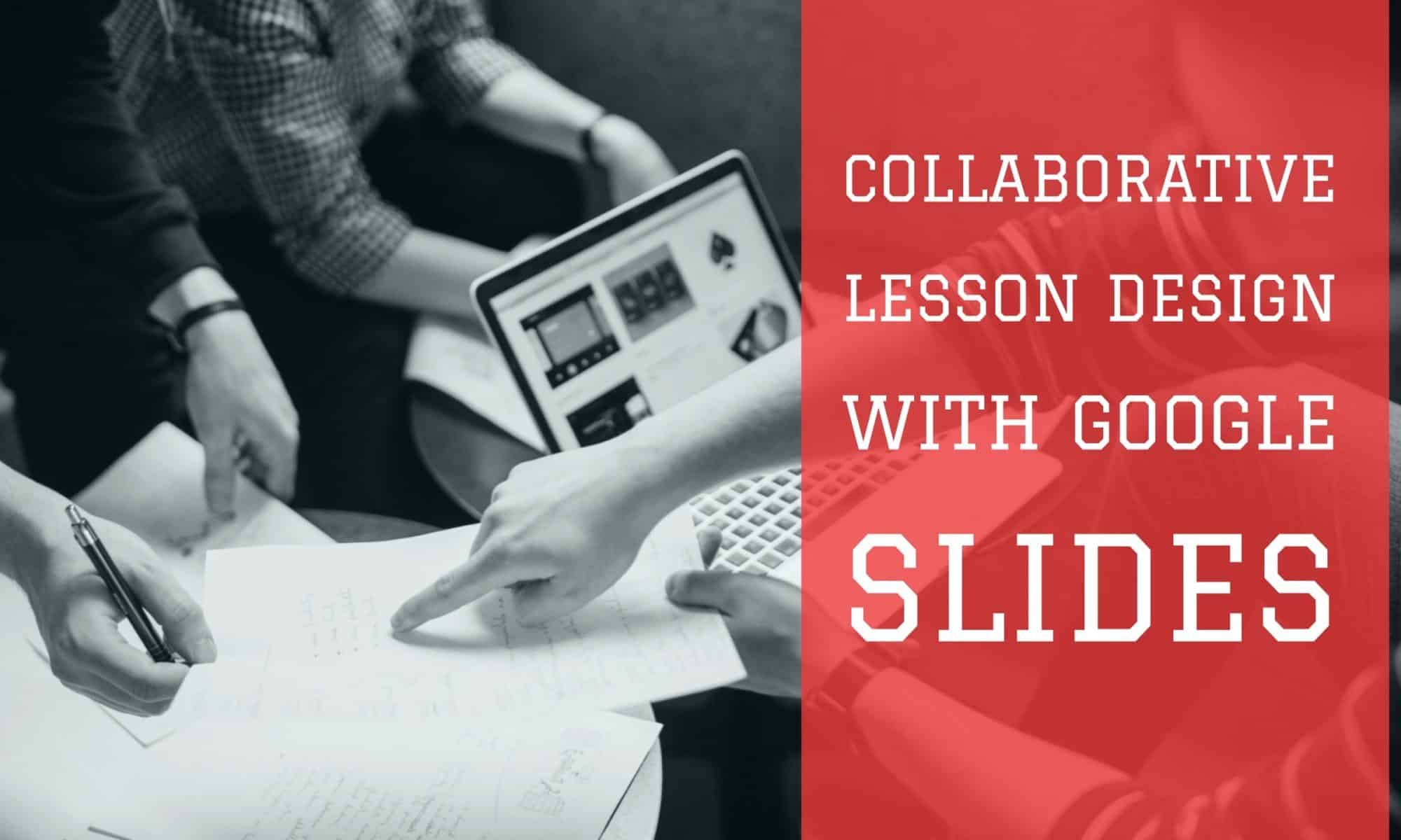 Collaborative Lesson Design with Google Slides