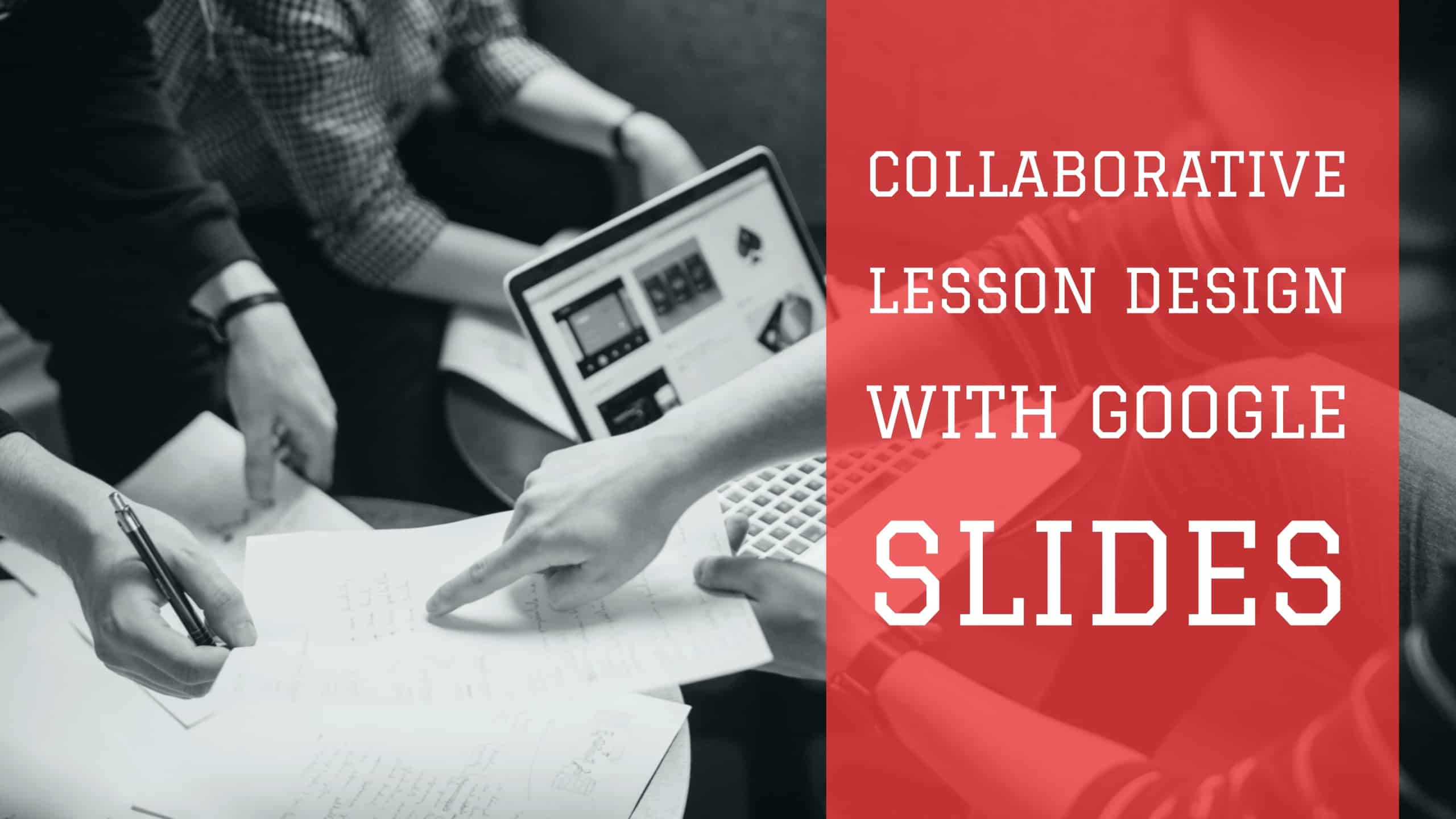 Collaborative Lesson Design with Google Slides
