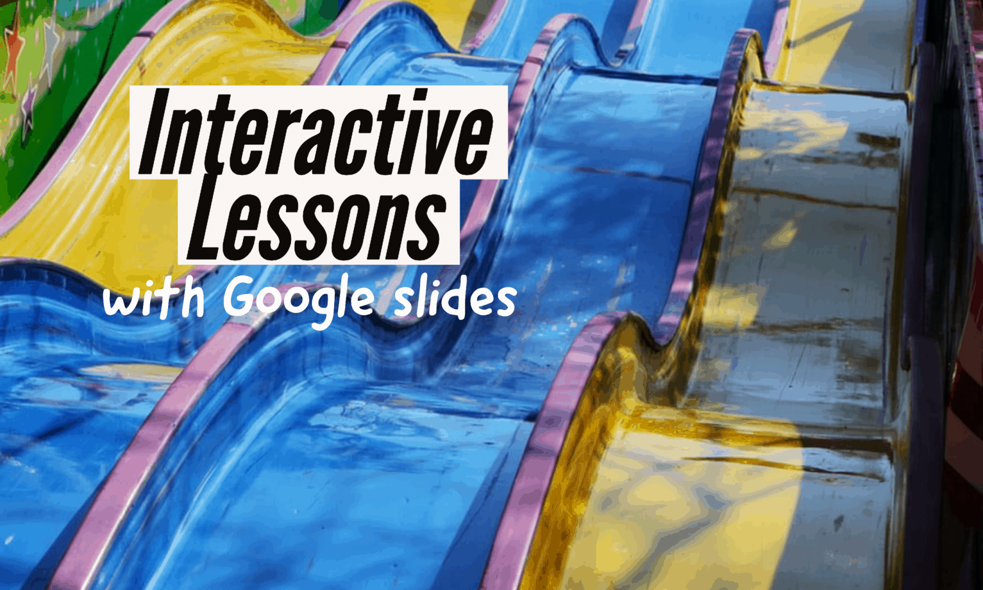 Lesson 2: Interactive Lessons with Google slides