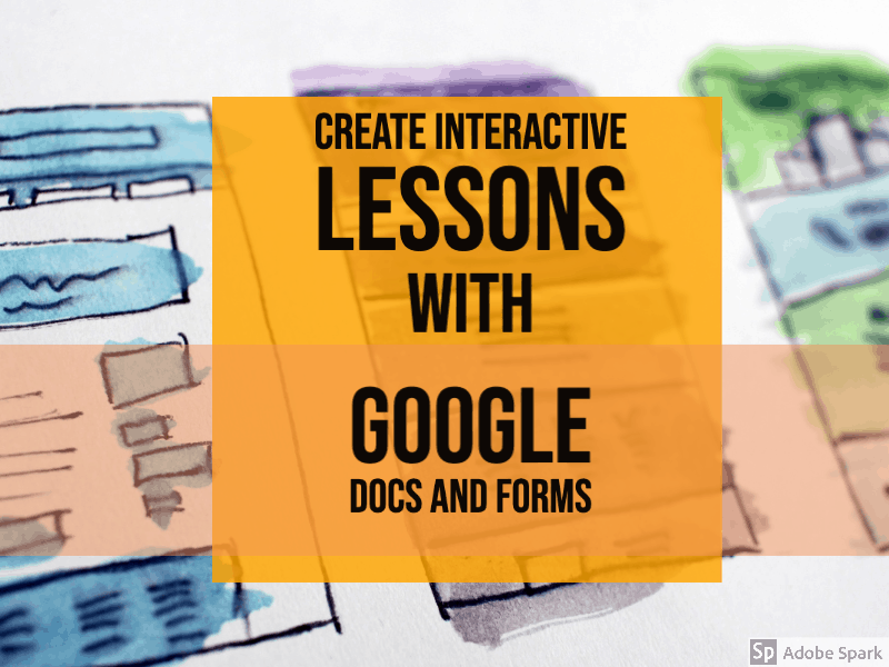 Create Interactive Lessons with Google Docs and Forms