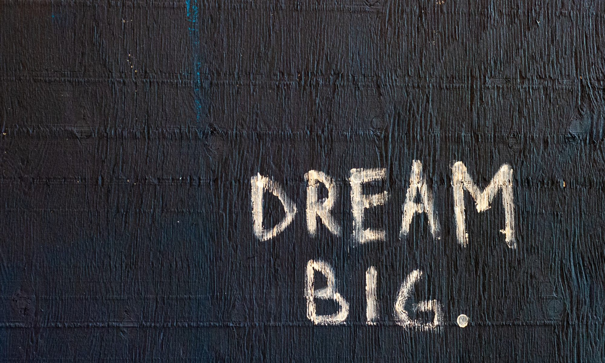"Written words ""dream big"""